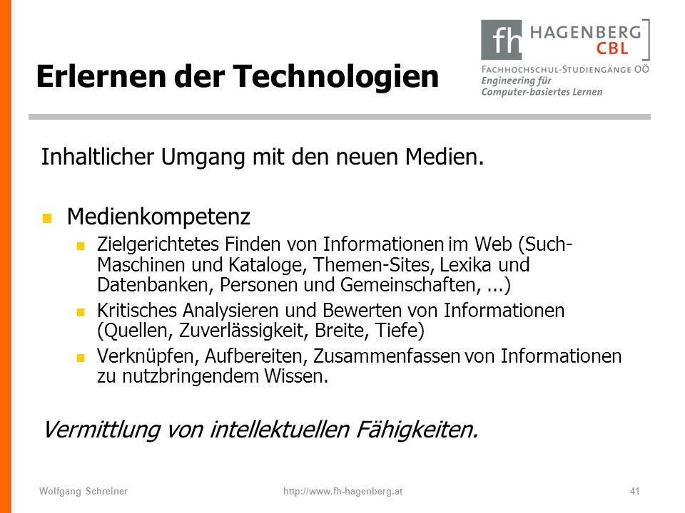 Wolfgang Schreinerhttp://www.fh-hagenberg.at41 Erlernen der Technologien Inhaltlicher Umgang mit den neuen Medien. n Medienkompetenz n Zielgerichtetes
