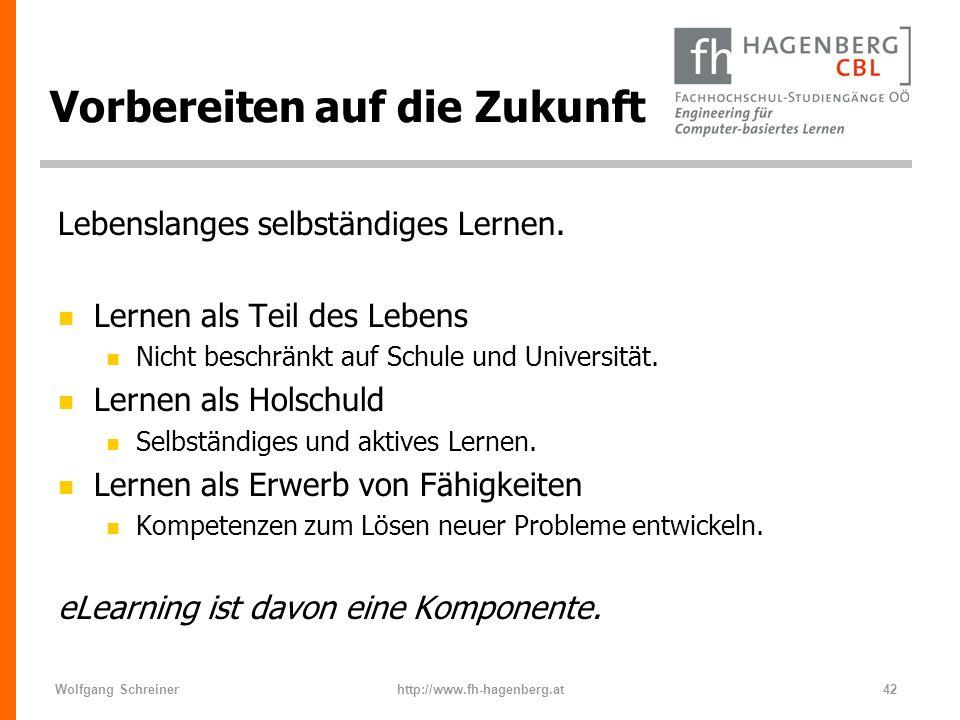 Wolfgang Schreinerhttp://www.fh-hagenberg.at42 Vorbereiten auf die Zukunft Lebenslanges selbständiges Lernen. n Lernen als Teil des Lebens n Nicht bes