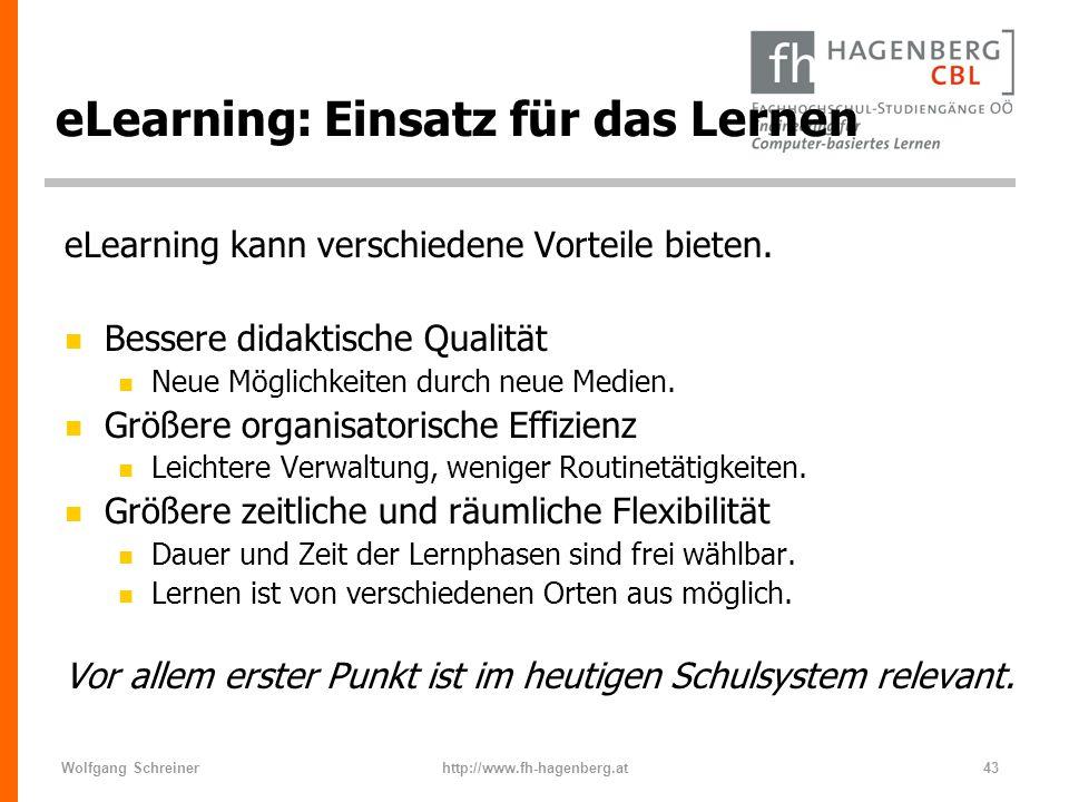 Wolfgang Schreinerhttp://www.fh-hagenberg.at43 eLearning: Einsatz für das Lernen eLearning kann verschiedene Vorteile bieten. n Bessere didaktische Qu