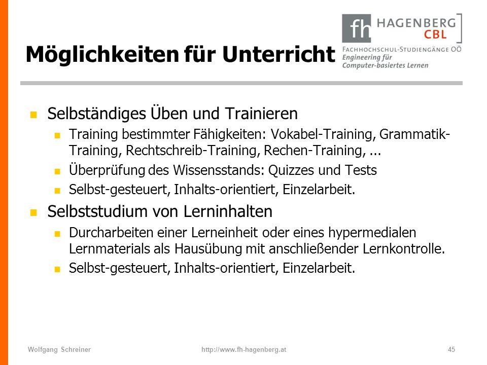 Wolfgang Schreinerhttp://www.fh-hagenberg.at45 Möglichkeiten für Unterricht n Selbständiges Üben und Trainieren n Training bestimmter Fähigkeiten: Vok
