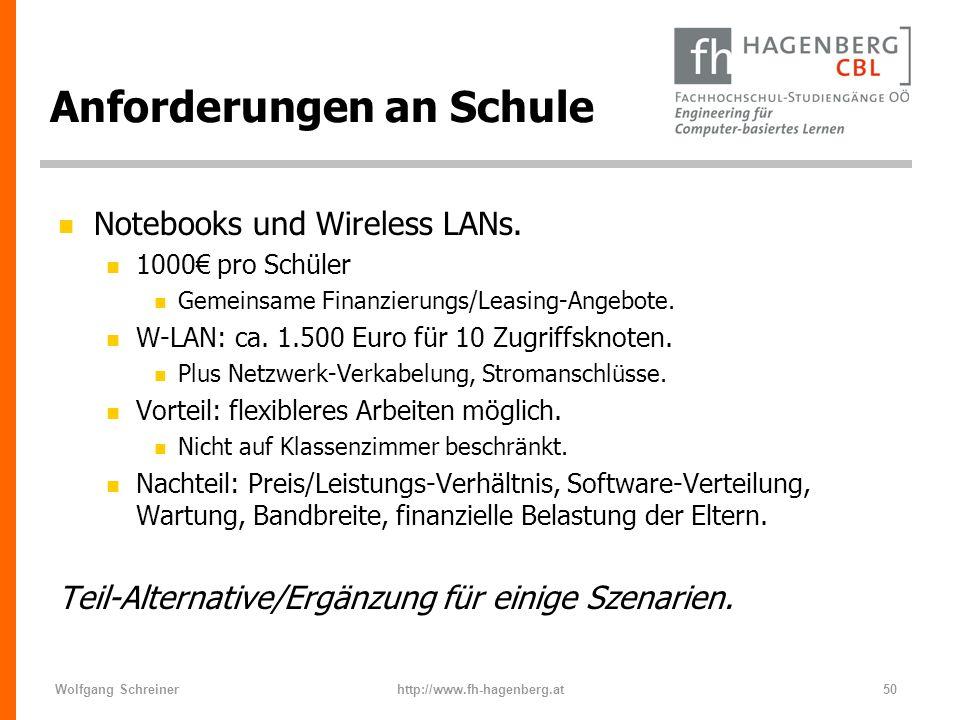 Wolfgang Schreinerhttp://www.fh-hagenberg.at50 Anforderungen an Schule n Notebooks und Wireless LANs. n 1000 pro Schüler n Gemeinsame Finanzierungs/Le