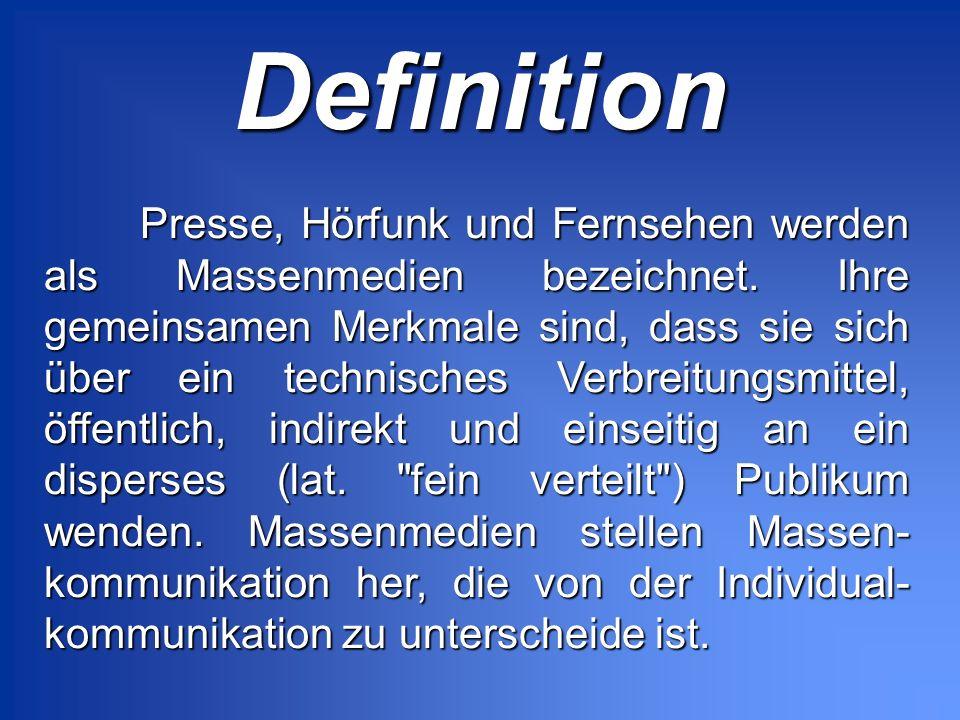 Definition Presse, Hörfunk und Fernsehen werden als Massenmedien bezeichnet. Ihre gemeinsamen Merkmale sind, dass sie sich über ein technisches Verbre