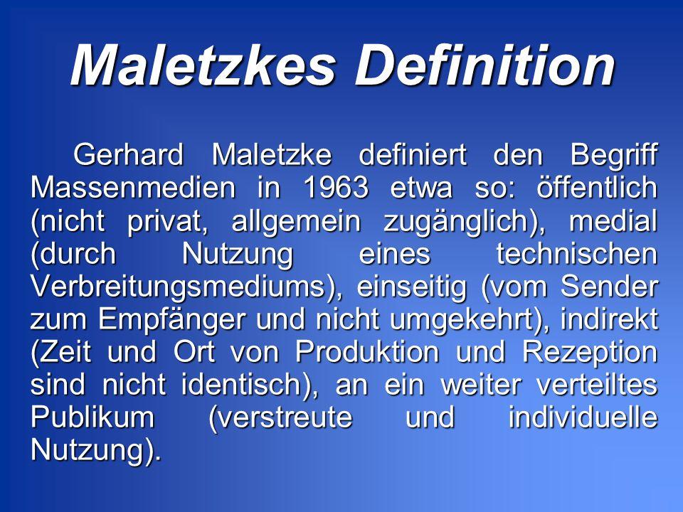 Maletzkes Definition Gerhard Maletzke definiert den Begriff Massenmedien in 1963 etwa so: öffentlich (nicht privat, allgemein zugänglich), medial (dur