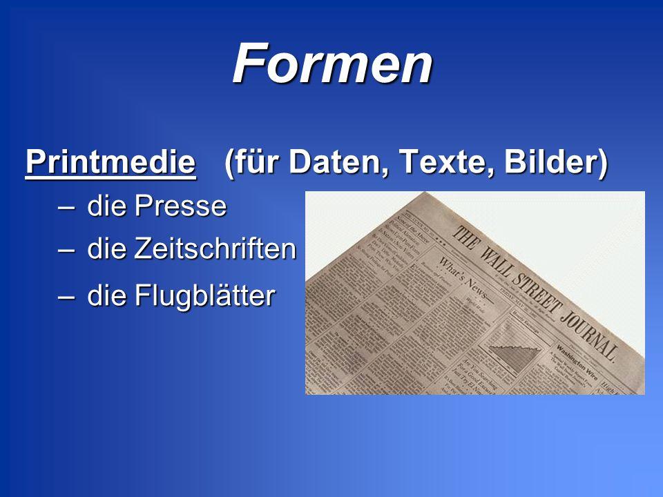 Formen Printmedie (für Daten, Texte, Bilder) – die Presse – die Zeitschriften – die Flugblätter