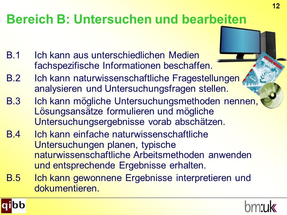 12 Bereich B: Untersuchen und bearbeiten B.1Ich kann aus unterschiedlichen Medien fachspezifische Informationen beschaffen. B.2Ich kann naturwissensch