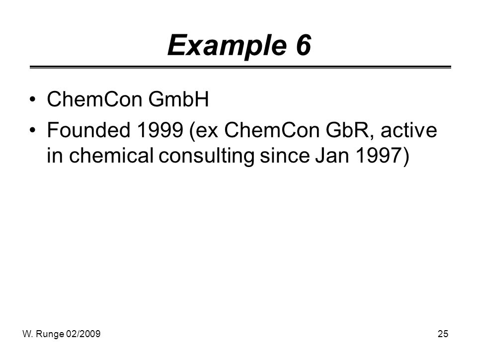 W. Runge 02/200925 Example 6 ChemCon GmbH Founded 1999 (ex ChemCon GbR, active in chemical consulting since Jan 1997)