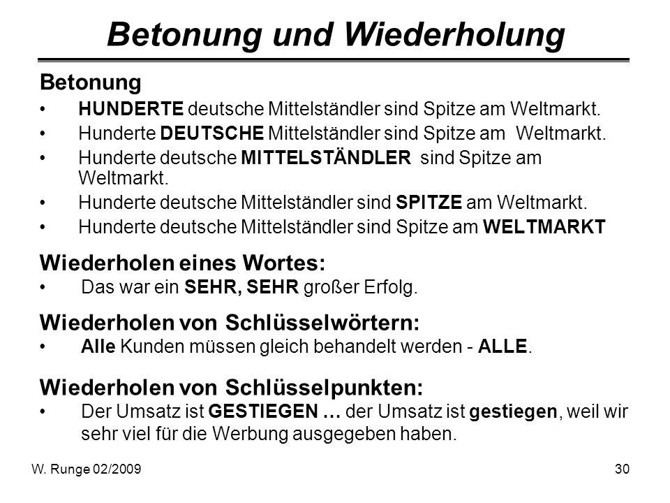 W. Runge 02/200930 Betonung und Wiederholung Betonung HUNDERTE deutsche Mittelständler sind Spitze am Weltmarkt. Hunderte DEUTSCHE Mittelständler sind