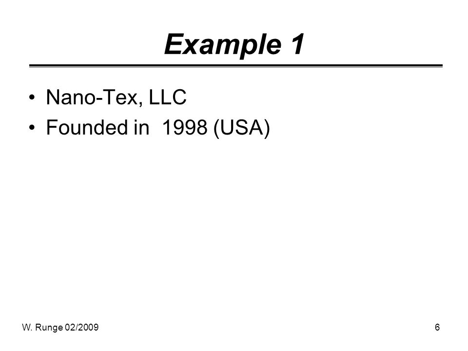 W. Runge 02/20096 Example 1 Nano-Tex, LLC Founded in 1998 (USA)