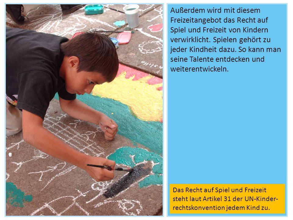 Außerdem wird mit diesem Freizeitangebot das Recht auf Spiel und Freizeit von Kindern verwirklicht. Spielen gehört zu jeder Kindheit dazu. So kann man