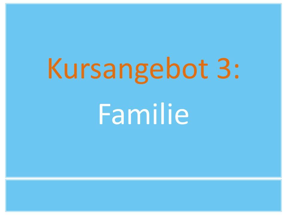 Kursangebot 3: Familie