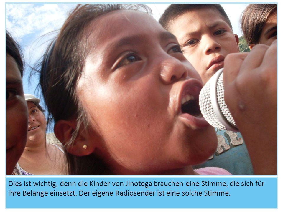 Dies ist wichtig, denn die Kinder von Jinotega brauchen eine Stimme, die sich für ihre Belange einsetzt. Der eigene Radiosender ist eine solche Stimme