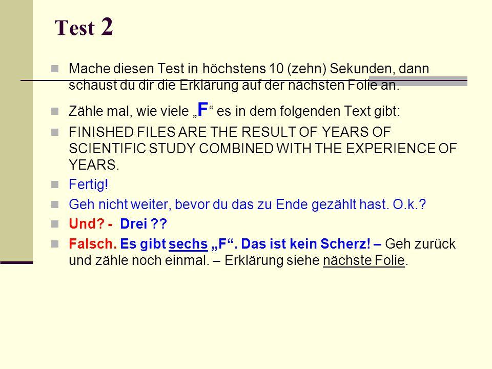Test 2 Mache diesen Test in höchstens 10 (zehn) Sekunden, dann schaust du dir die Erklärung auf der nächsten Folie an. Zähle mal, wie viele F es in de