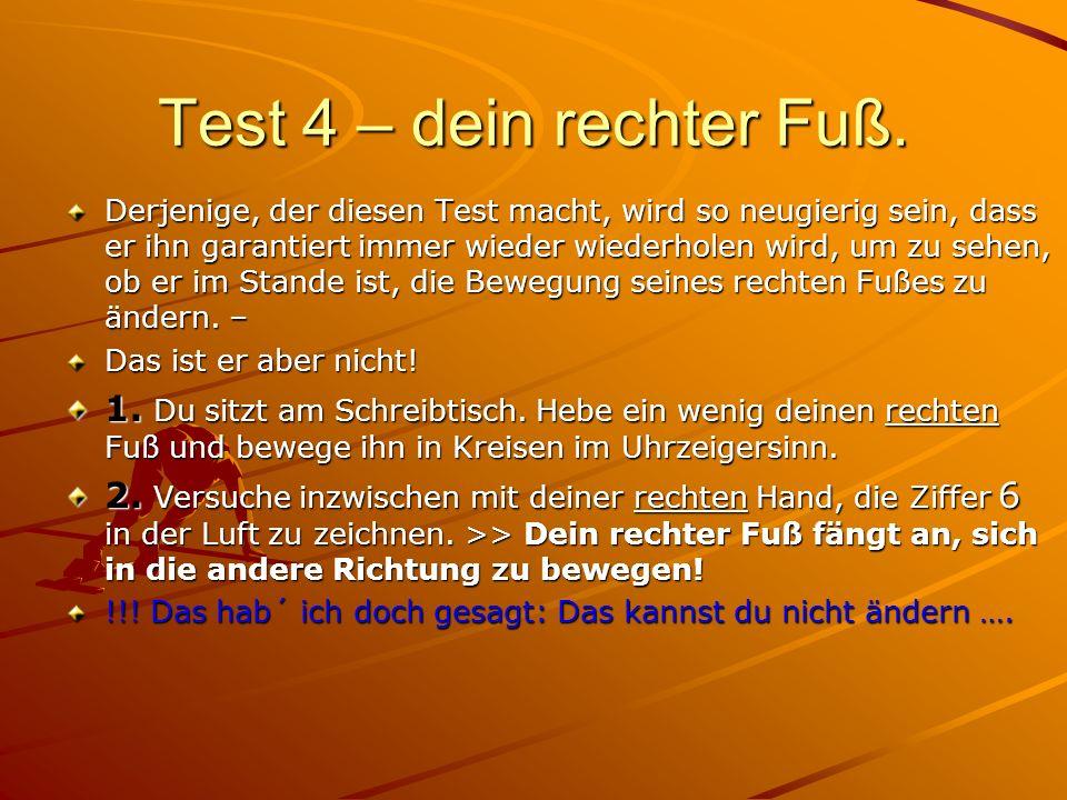 Test 4 – dein rechter Fuß. Derjenige, der diesen Test macht, wird so neugierig sein, dass er ihn garantiert immer wieder wiederholen wird, um zu sehen