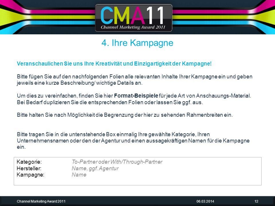 06.03.2014Channel Marketing Award 201112 Veranschaulichen Sie uns Ihre Kreativität und Einzigartigkeit der Kampagne.