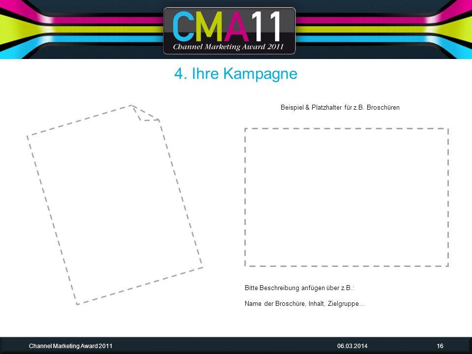 06.03.2014Channel Marketing Award 201116 Bitte Beschreibung anfügen über z.B.: Name der Broschüre, Inhalt, Zielgruppe… 4.