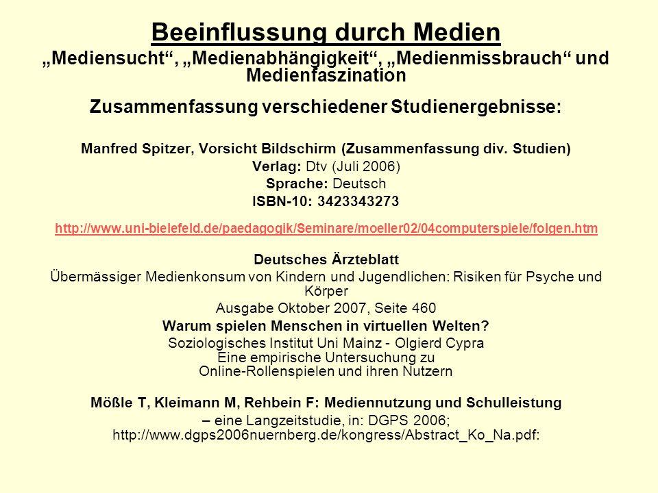Beeinflussung durch Medien Mediensucht, Medienabhängigkeit, Medienmissbrauch und Medienfaszination Zusammenfassung verschiedener Studienergebnisse: Ma