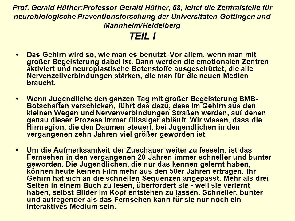 Prof. Gerald Hüther:Professor Gerald Hüther, 58, leitet die Zentralstelle für neurobiologische Präventionsforschung der Universitäten Göttingen und Ma