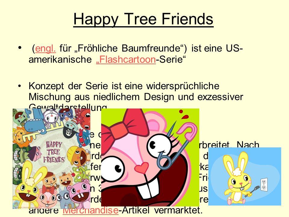 Happy Tree Friends (engl. für Fröhliche Baumfreunde) ist eine US- amerikanische Flashcartoon-Serieengl.Flashcartoon Konzept der Serie ist eine widersp
