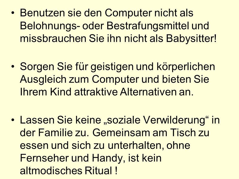 Benutzen sie den Computer nicht als Belohnungs- oder Bestrafungsmittel und missbrauchen Sie ihn nicht als Babysitter! Sorgen Sie für geistigen und kör