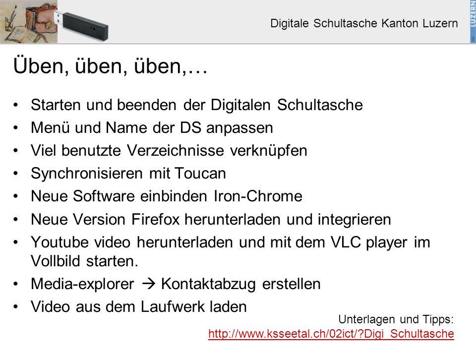 Digitale Schultasche Kanton Luzern Üben, üben, üben,… Starten und beenden der Digitalen Schultasche Menü und Name der DS anpassen Viel benutzte Verzei