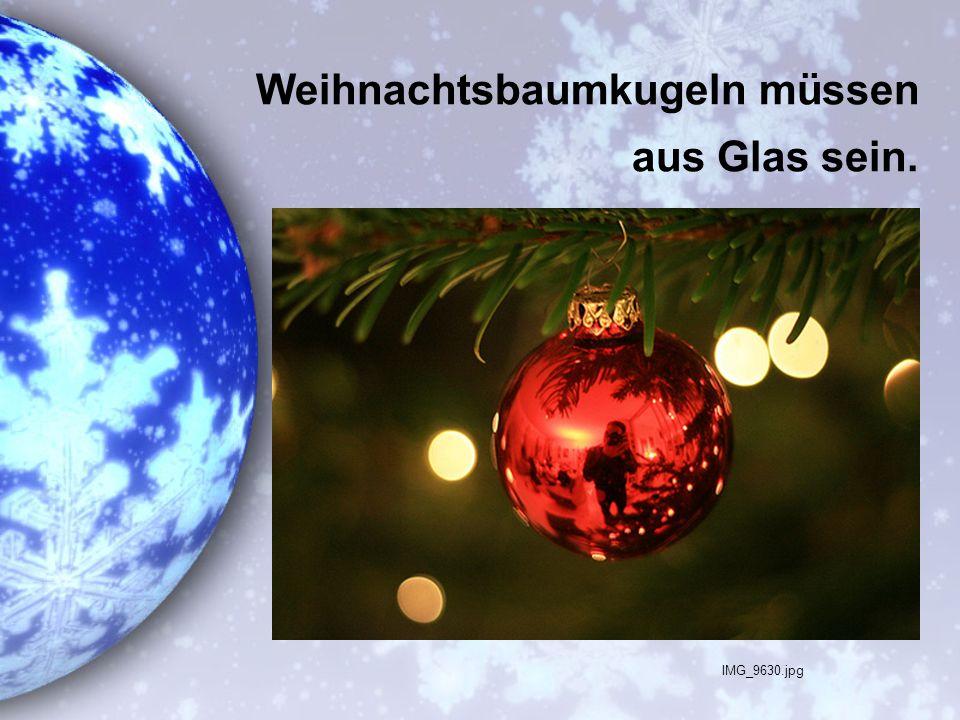 Weihnachtsbaumkugeln müssen aus Glas sein. IMG_9630.jpg