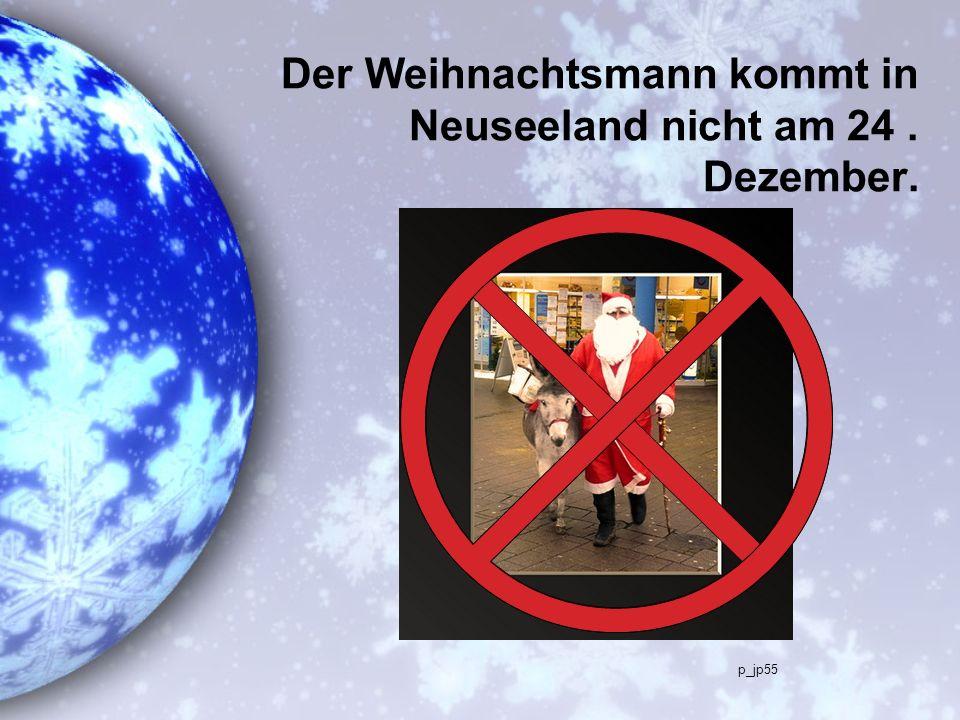 Der Weihnachtsmann kommt in Neuseeland nicht am 24. Dezember. p_jp55