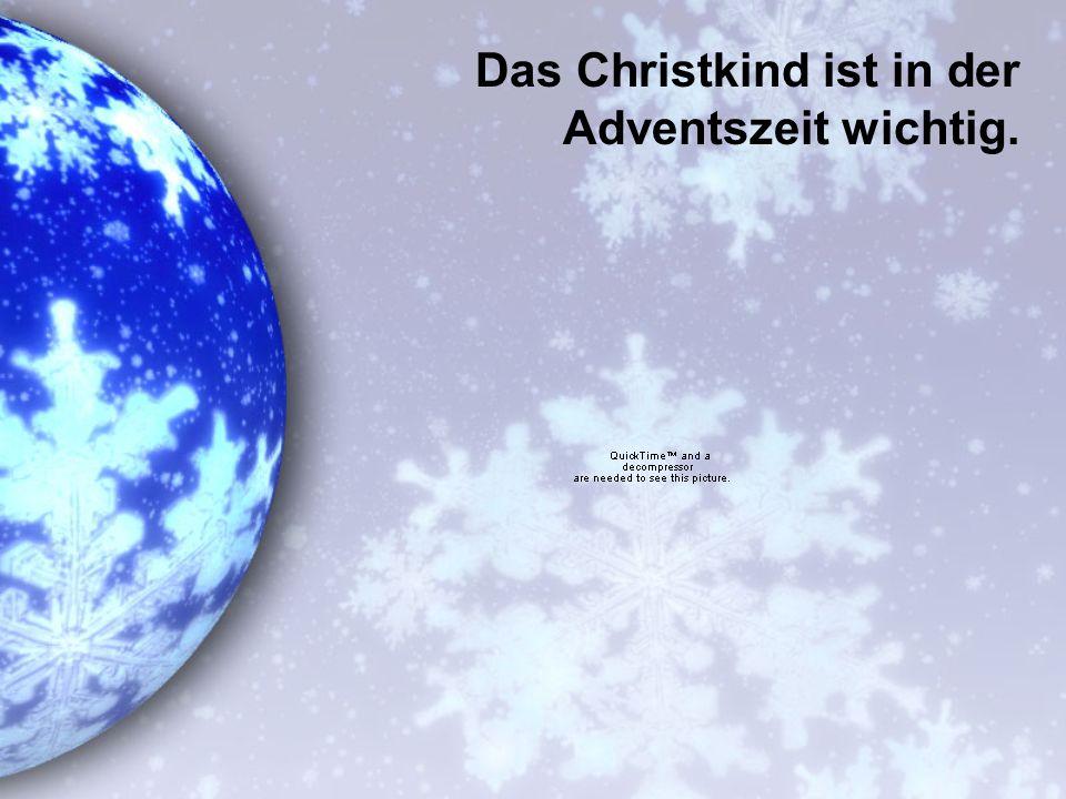 Das Christkind ist in der Adventszeit wichtig.