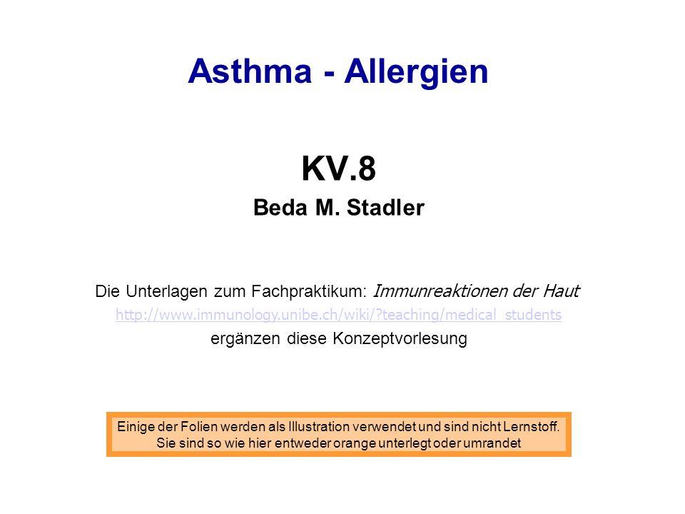 Asthma - Allergien KV.8 Beda M. Stadler Einige der Folien werden als Illustration verwendet und sind nicht Lernstoff. Sie sind so wie hier entweder or