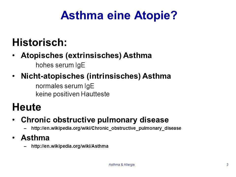 3 Asthma eine Atopie? Historisch: Atopisches (extrinsisches) Asthma hohes serum IgE Nicht-atopisches (intrinsisches) Asthma normales serum IgE keine p