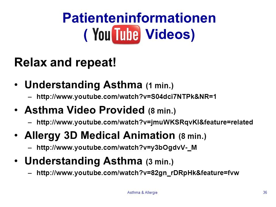 Patienteninformationen ( Videos) Relax and repeat! Understanding Asthma (1 min.) –http://www.youtube.com/watch?v=S04dci7NTPk&NR=1 Asthma Video Provide