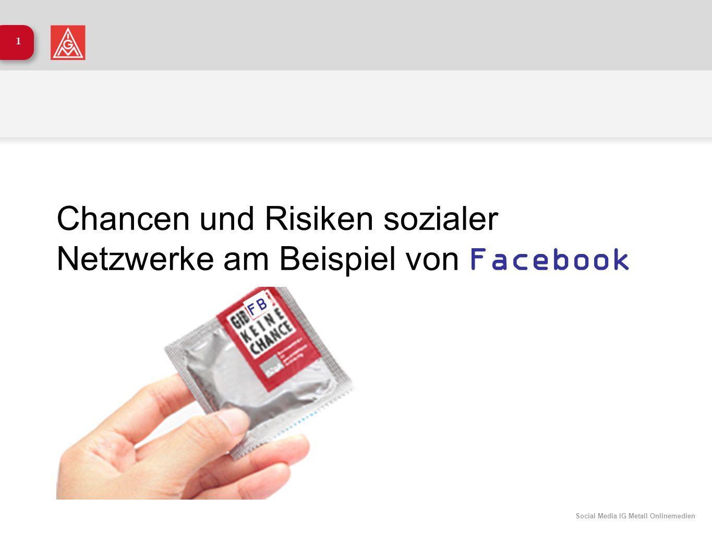 Social Media IG Metall Onlinemedien 1 Chancen und Risiken sozialer Netzwerke am Beispiel von Facebook FB