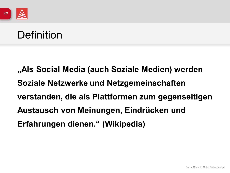 Social Media IG Metall Onlinemedien 20 Definition Als Social Media (auch Soziale Medien) werden Soziale Netzwerke und Netzgemeinschaften verstanden, d