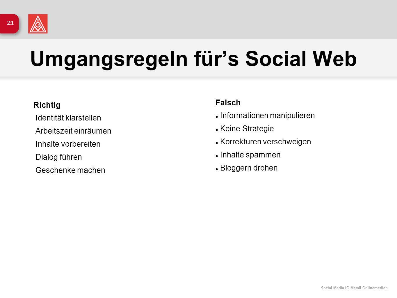 Social Media IG Metall Onlinemedien 21 Umgangsregeln fürs Social Web Richtig Identität klarstellen Arbeitszeit einräumen Inhalte vorbereiten Dialog fü