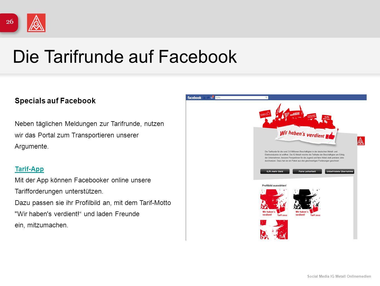 Social Media IG Metall Onlinemedien 26 Die Tarifrunde auf Facebook Specials auf Facebook Neben täglichen Meldungen zur Tarifrunde, nutzen wir das Port