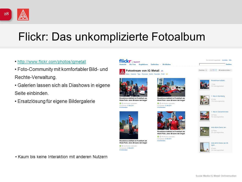 Social Media IG Metall Onlinemedien 28 Flickr: Das unkomplizierte Fotoalbum http://www.flickr.com/photos/igmetall Foto-Community mit komfortabler Bild