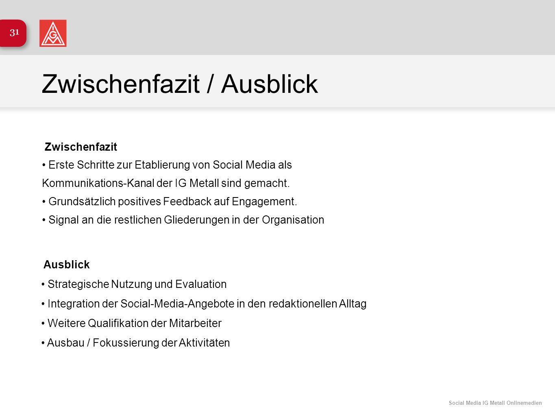 Social Media IG Metall Onlinemedien 31 Zwischenfazit / Ausblick Zwischenfazit Erste Schritte zur Etablierung von Social Media als Kommunikations-Kanal