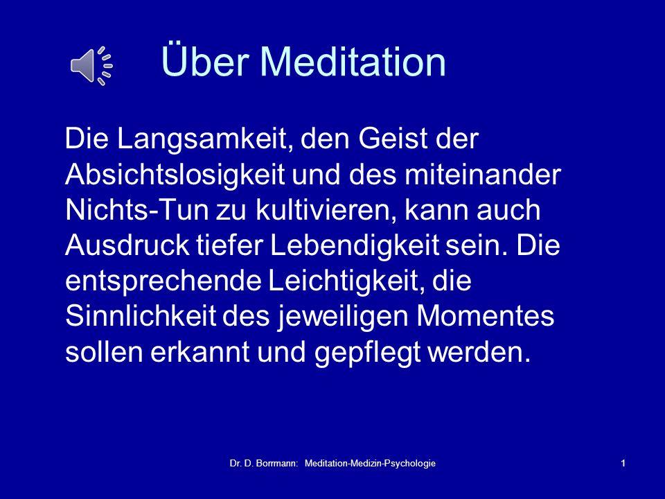 Dr. D. Borrmann: Meditation-Medizin-Psychologie1 Über Meditation Die Langsamkeit, den Geist der Absichtslosigkeit und des miteinander Nichts-Tun zu ku