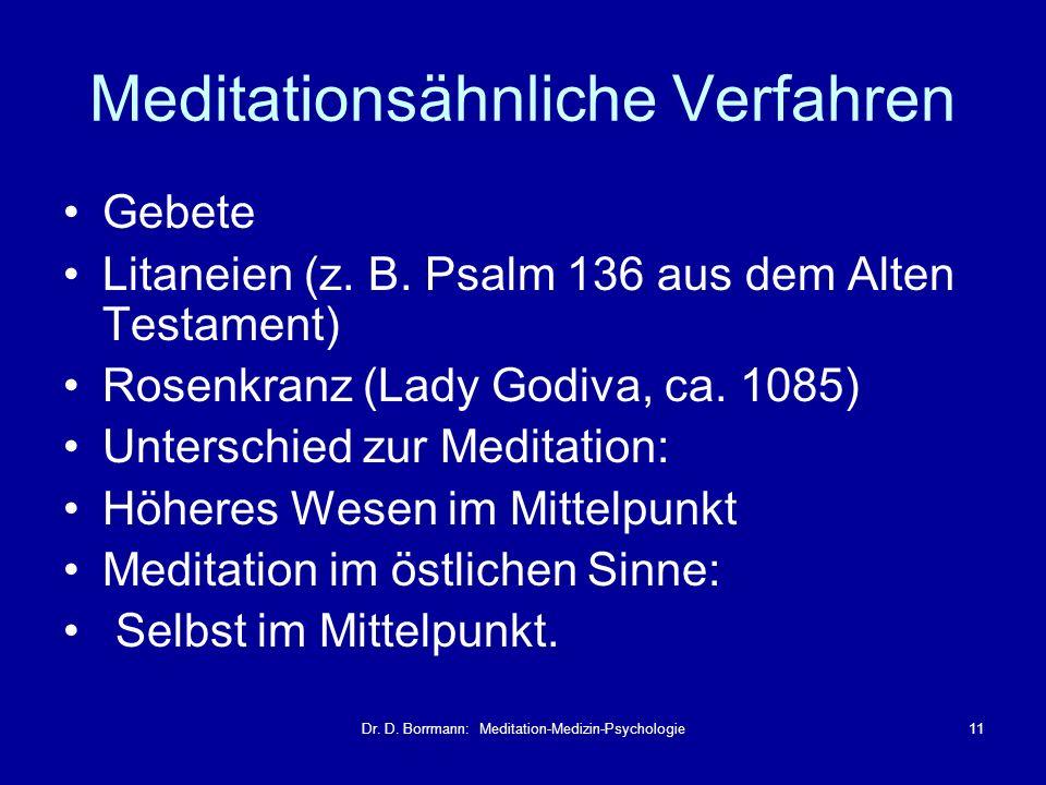 Dr. D. Borrmann: Meditation-Medizin-Psychologie11 Meditationsähnliche Verfahren Gebete Litaneien (z. B. Psalm 136 aus dem Alten Testament) Rosenkranz