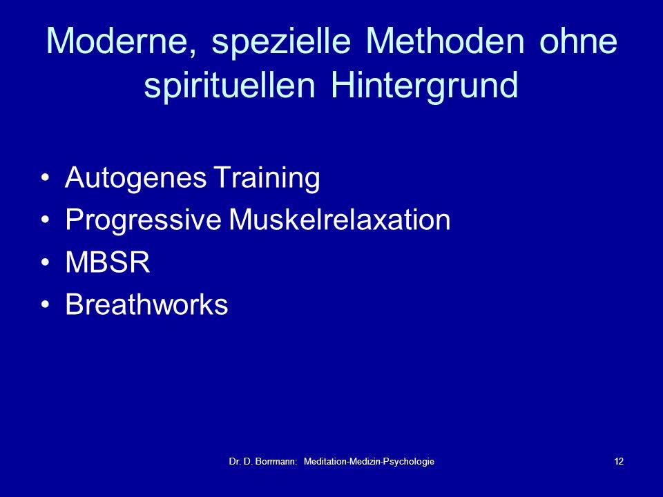 Dr. D. Borrmann: Meditation-Medizin-Psychologie12 Autogenes Training Progressive Muskelrelaxation MBSR Breathworks Moderne, spezielle Methoden ohne sp