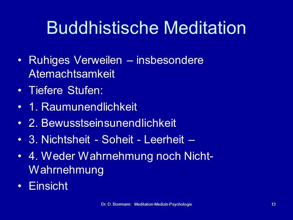 Dr. D. Borrmann: Meditation-Medizin-Psychologie13 Buddhistische Meditation Ruhiges Verweilen – insbesondere Atemachtsamkeit Tiefere Stufen: 1. Raumune