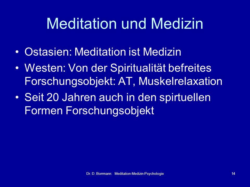 Dr. D. Borrmann: Meditation-Medizin-Psychologie14 Meditation und Medizin Ostasien: Meditation ist Medizin Westen: Von der Spiritualität befreites Fors