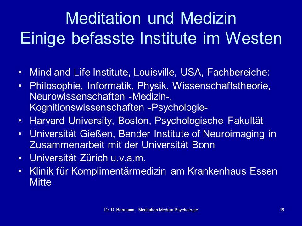 Dr. D. Borrmann: Meditation-Medizin-Psychologie16 Meditation und Medizin Einige befasste Institute im Westen Mind and Life Institute, Louisville, USA,