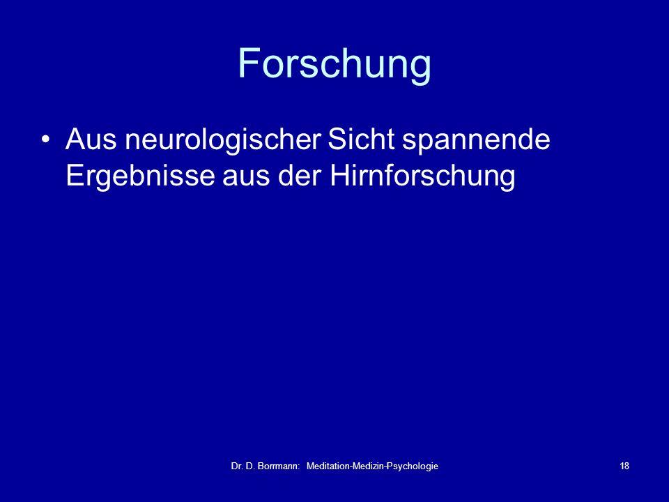 Dr. D. Borrmann: Meditation-Medizin-Psychologie18 Forschung Aus neurologischer Sicht spannende Ergebnisse aus der Hirnforschung