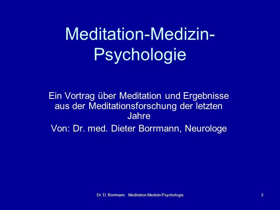 Dr. D. Borrmann: Meditation-Medizin-Psychologie2 Meditation-Medizin- Psychologie Ein Vortrag über Meditation und Ergebnisse aus der Meditationsforschu