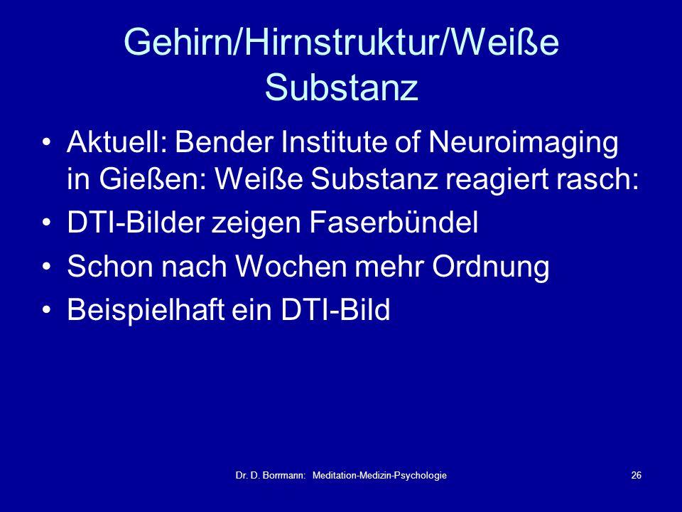 Dr. D. Borrmann: Meditation-Medizin-Psychologie26 Gehirn/Hirnstruktur/Weiße Substanz Aktuell: Bender Institute of Neuroimaging in Gießen: Weiße Substa