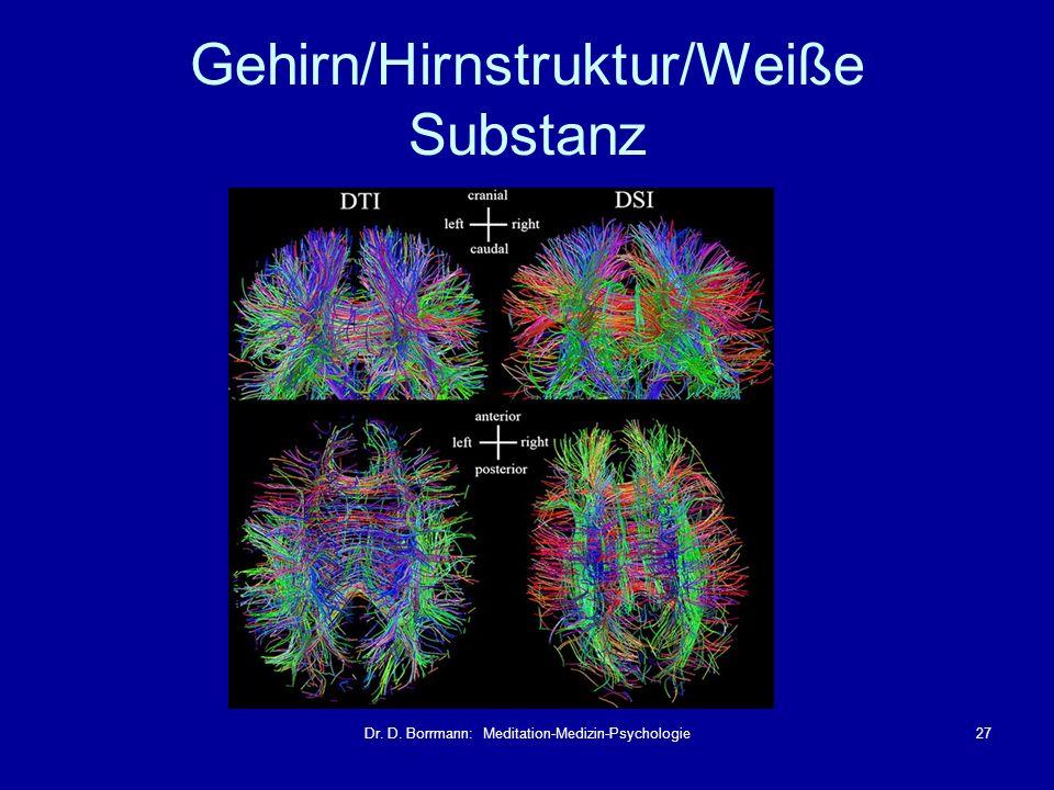 Dr. D. Borrmann: Meditation-Medizin-Psychologie27 Gehirn/Hirnstruktur/Weiße Substanz