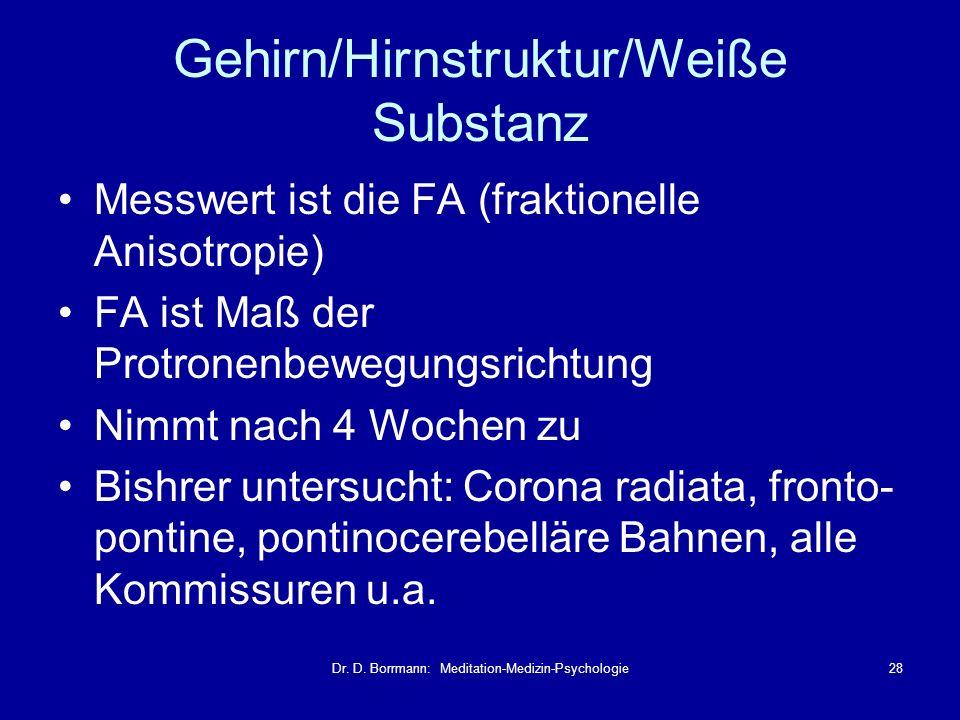 Dr. D. Borrmann: Meditation-Medizin-Psychologie28 Gehirn/Hirnstruktur/Weiße Substanz Messwert ist die FA (fraktionelle Anisotropie) FA ist Maß der Pro