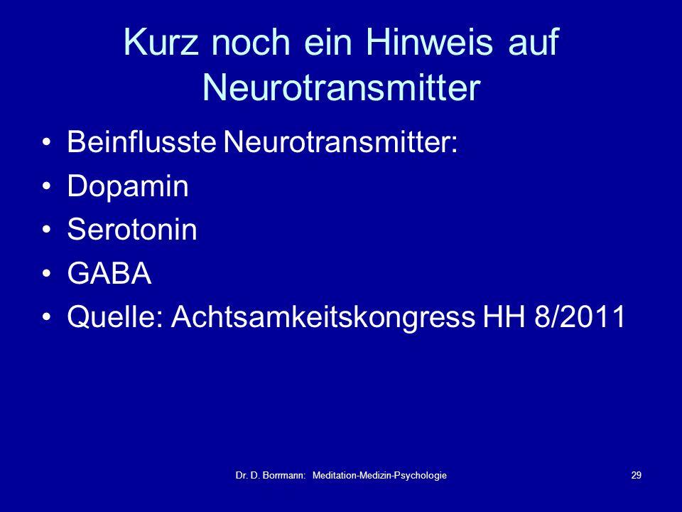 Dr. D. Borrmann: Meditation-Medizin-Psychologie29 Kurz noch ein Hinweis auf Neurotransmitter Beinflusste Neurotransmitter: Dopamin Serotonin GABA Quel