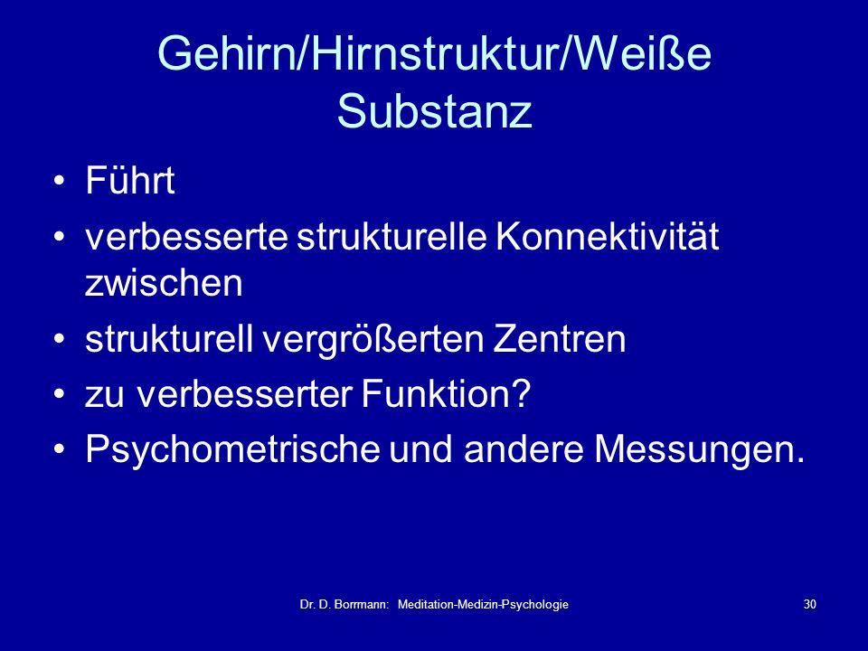 Dr. D. Borrmann: Meditation-Medizin-Psychologie30 Gehirn/Hirnstruktur/Weiße Substanz Führt verbesserte strukturelle Konnektivität zwischen strukturell