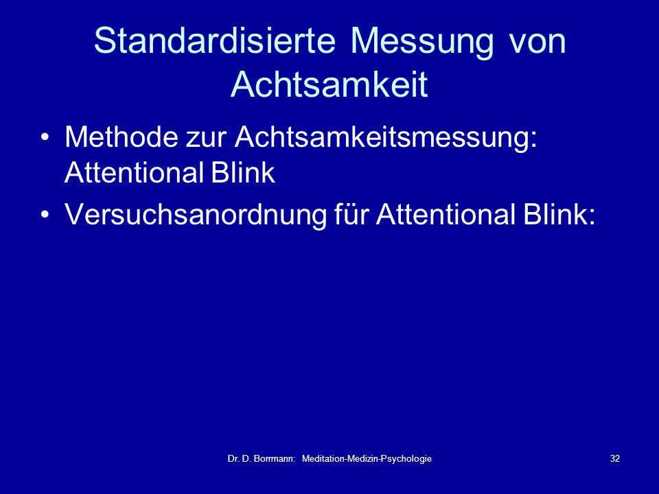 Dr. D. Borrmann: Meditation-Medizin-Psychologie32 Standardisierte Messung von Achtsamkeit Methode zur Achtsamkeitsmessung: Attentional Blink Versuchsa
